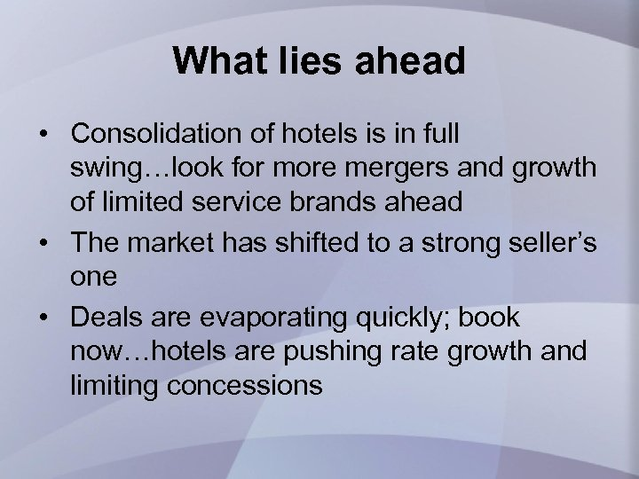 What lies ahead • Consolidation of hotels is in full swing…look for more mergers