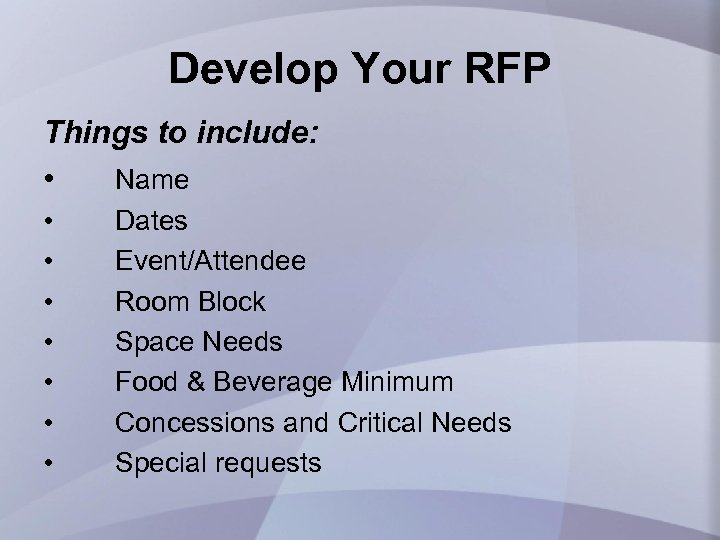 Develop Your RFP Things to include: • Name • • Dates Event/Attendee Room Block