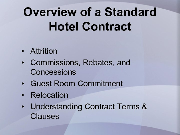 Overview of a Standard Hotel Contract • Attrition • Commissions, Rebates, and Concessions •