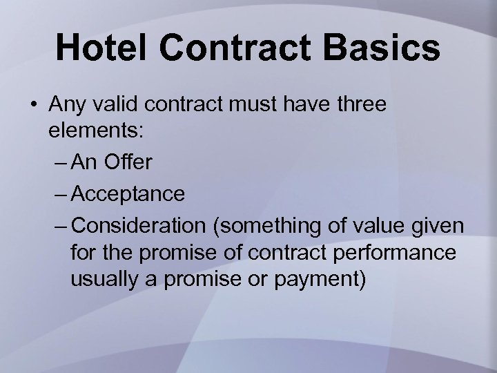 Hotel Contract Basics • Any valid contract must have three elements: – An Offer