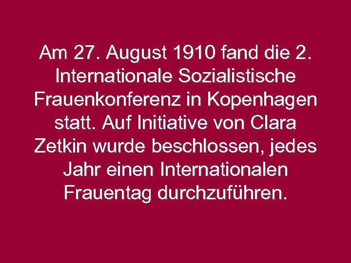 Am 27. August 1910 fand die 2. Internationale Sozialistische Frauenkonferenz in Kopenhagen statt. Auf