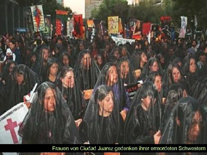 Frauen von Ciudad Juarez gedenken ihrer ermordeten Schwestern