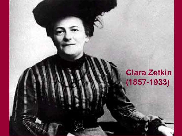 Clara Zetkin (1857 -1933)