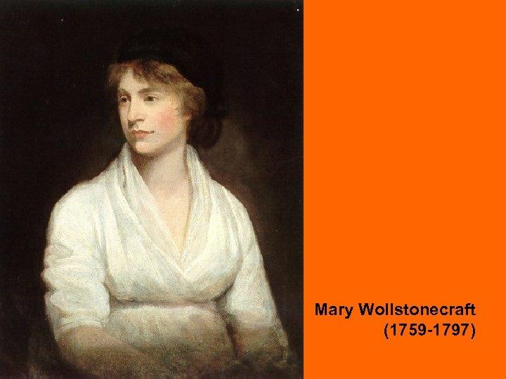 Mary Wollstonecraft (1759 -1797)