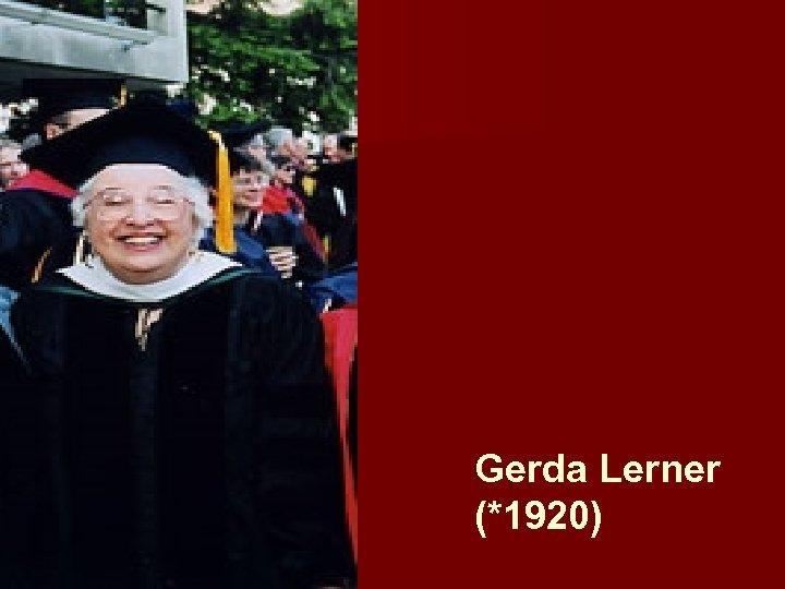 Gerda Lerner (*1920)