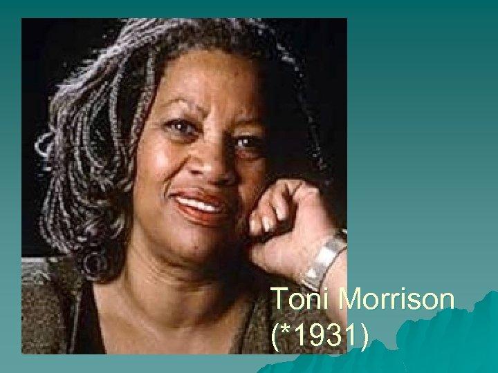 Toni Morrison (*1931)