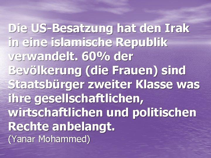 Die US-Besatzung hat den Irak in eine islamische Republik verwandelt. 60% der Bevölkerung (die