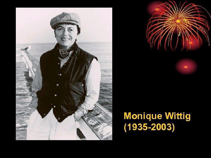 Monique Wittig (1935 -2003)