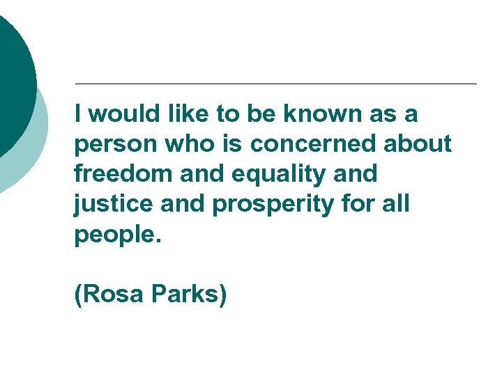 I would like to be known as a person who is concerned about freedom