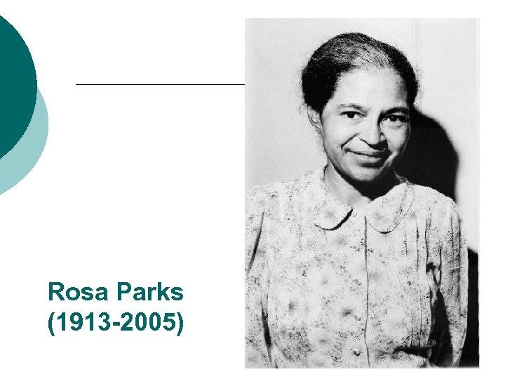 Rosa Parks (1913 -2005)