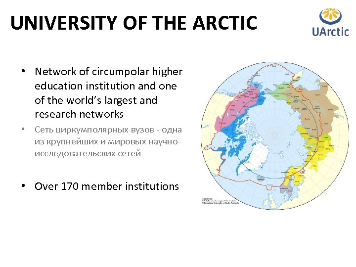 UNIVERSITY OF THE ARCTIC • Network of circumpolar higher education institution and one of
