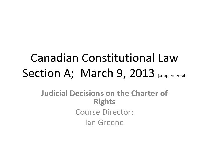 Canadian Constitutional Law Section A; March 9, 2013 (supplemental) Judicial Decisions on the Charter