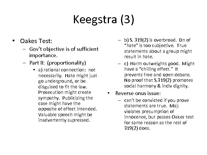 Keegstra (3) • Oakes Test: – Gov't objective is of sufficient importance. – Part