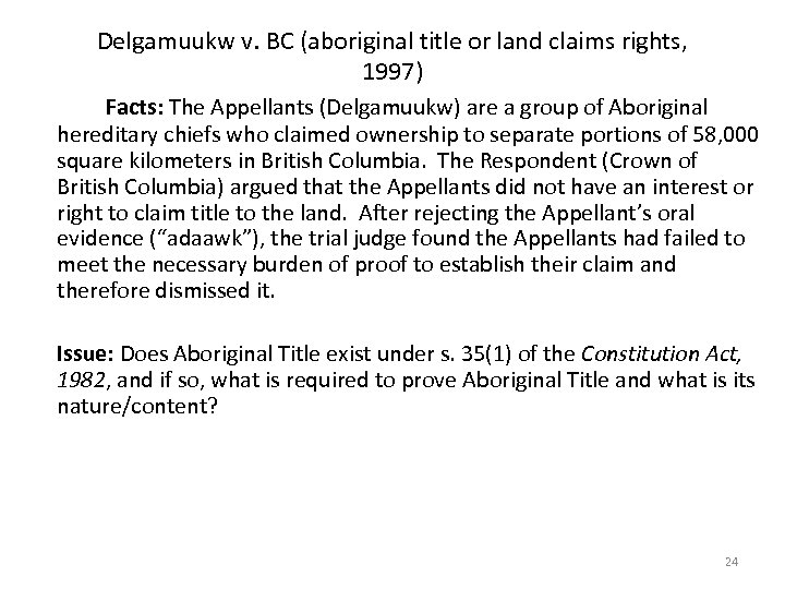 Delgamuukw v. BC (aboriginal title or land claims rights, 1997) Facts: The Appellants (Delgamuukw)