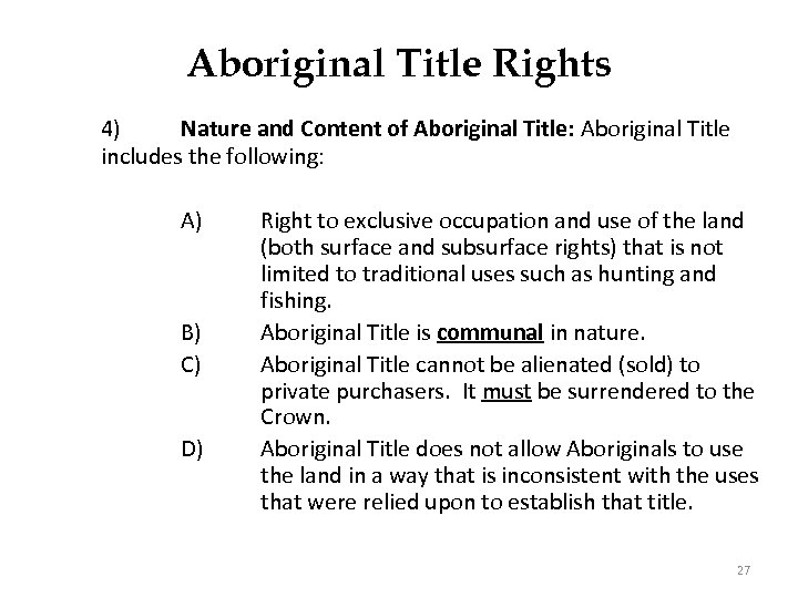 Aboriginal Title Rights 4) Nature and Content of Aboriginal Title: Aboriginal Title includes the