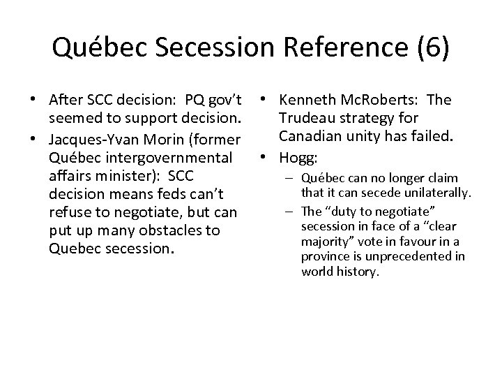 Québec Secession Reference (6) • After SCC decision: PQ gov't • Kenneth Mc. Roberts: