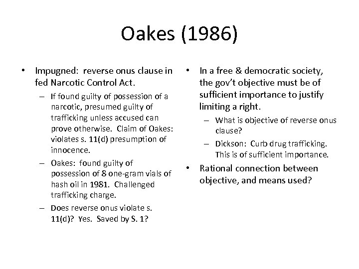 Oakes (1986) • Impugned: reverse onus clause in fed Narcotic Control Act. • In