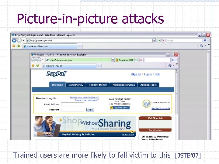 Picture-in-picture attacks Trained users are more likely to fall victim to this [JSTB' 07]