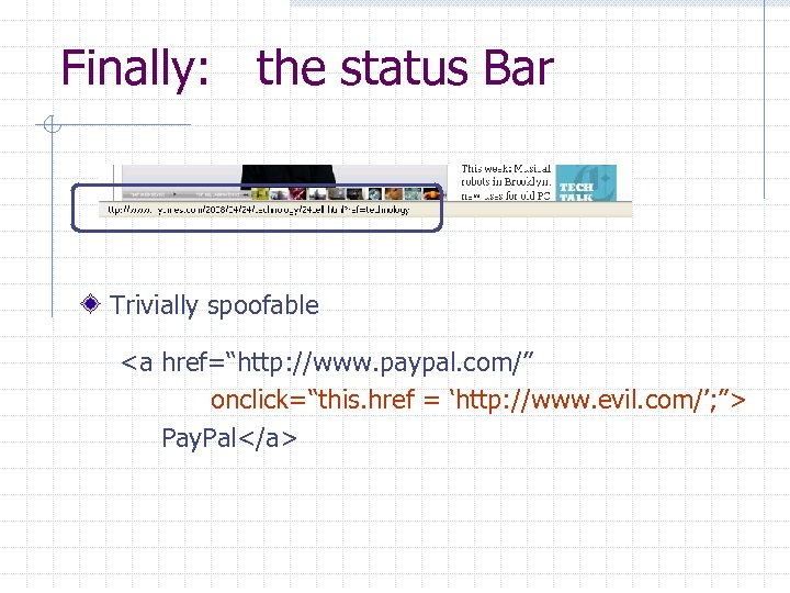 "Finally: the status Bar Trivially spoofable <a href=""http: //www. paypal. com/"" onclick=""this. href ="