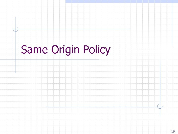 Same Origin Policy 19