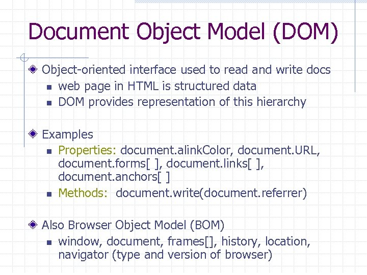 Document Object Model (DOM) Object-oriented interface used to read and write docs n web