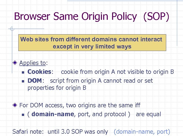 Browser Same Origin Policy (SOP) Web sites from different domains cannot interact except in