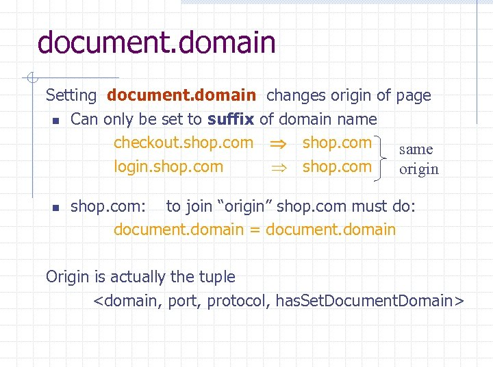 document. domain Setting document. domain changes origin of page n Can only be set