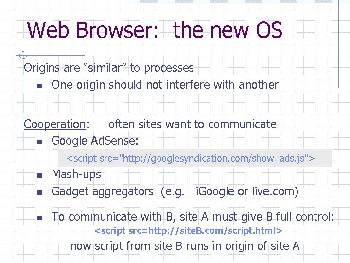 "Web Browser: the new OS Origins are ""similar"" to processes n One origin should"