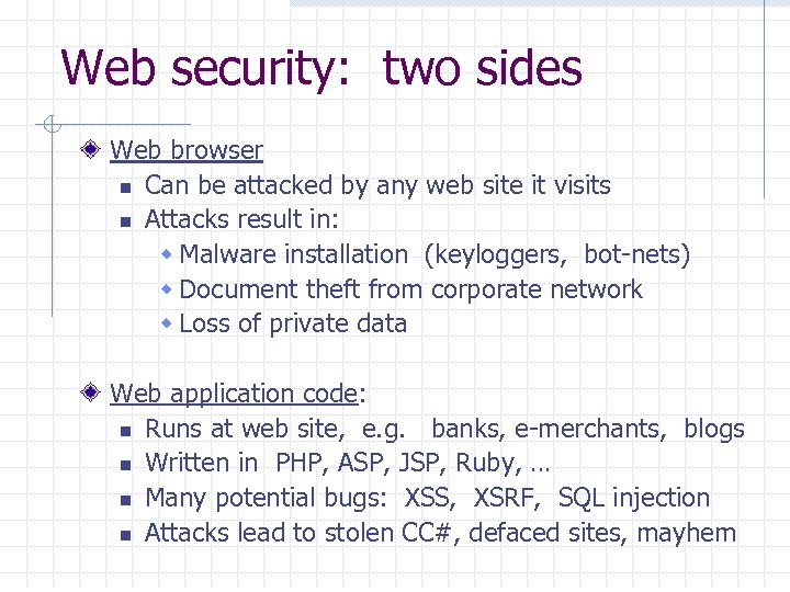 Web security: two sides Web browser n Can be attacked by any web site