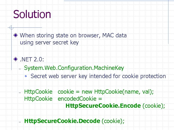 Solution When storing state on browser, MAC data using server secret key. NET 2.