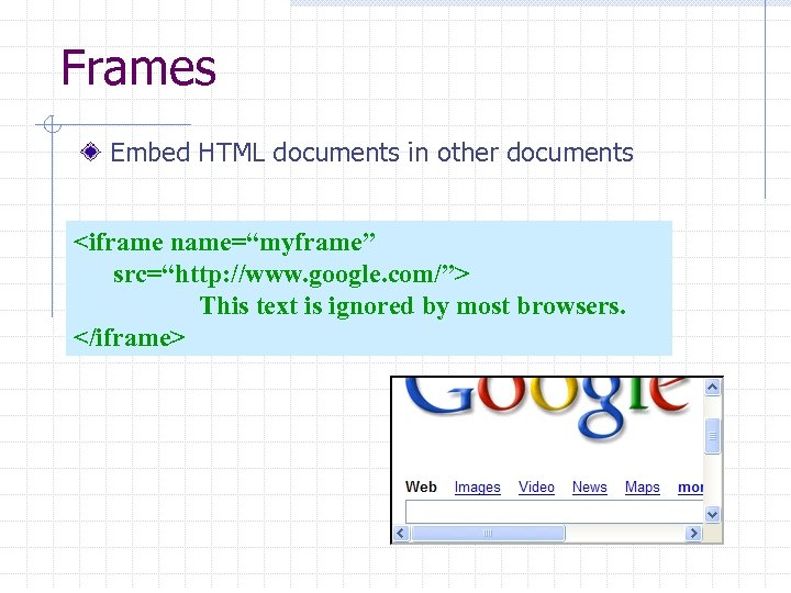 "Frames Embed HTML documents in other documents <iframe name=""myframe"" src=""http: //www. google. com/""> This"