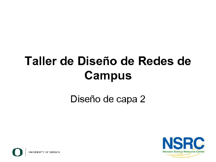 Taller de Diseño de Redes de Campus Diseño de capa 2