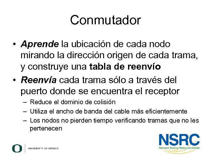 Conmutador • Aprende la ubicación de cada nodo mirando la dirección origen de cada