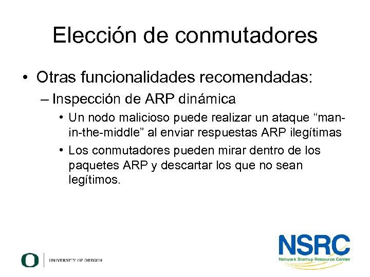 Elección de conmutadores • Otras funcionalidades recomendadas: – Inspección de ARP dinámica • Un