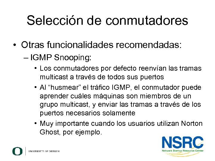 Selección de conmutadores • Otras funcionalidades recomendadas: – IGMP Snooping: • Los conmutadores por