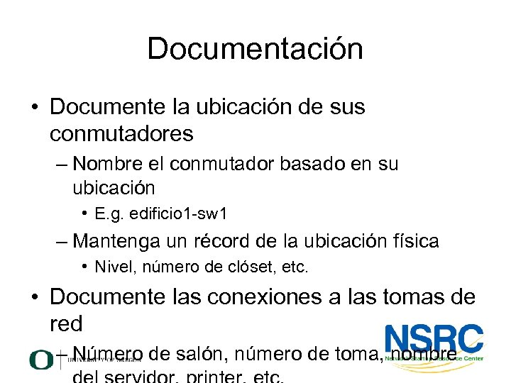 Documentación • Documente la ubicación de sus conmutadores – Nombre el conmutador basado en