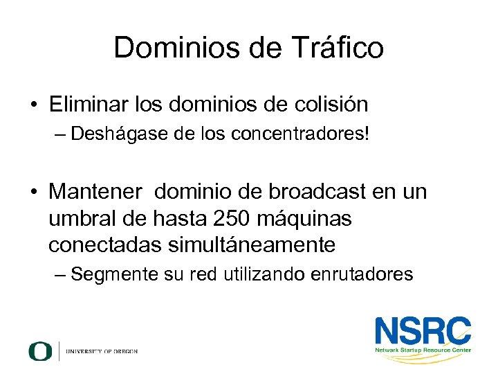 Dominios de Tráfico • Eliminar los dominios de colisión – Deshágase de los concentradores!