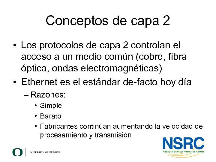 Conceptos de capa 2 • Los protocolos de capa 2 controlan el acceso a