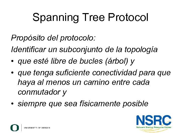 Spanning Tree Protocol Propósito del protocolo: Identificar un subconjunto de la topología • que