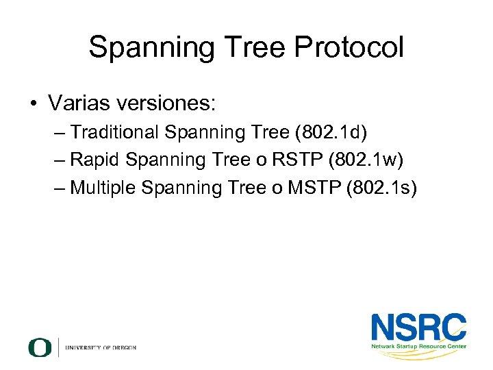 Spanning Tree Protocol • Varias versiones: – Traditional Spanning Tree (802. 1 d) –