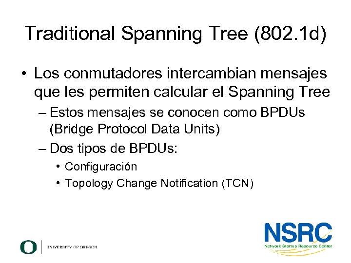 Traditional Spanning Tree (802. 1 d) • Los conmutadores intercambian mensajes que les permiten