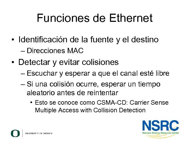 Funciones de Ethernet • Identificación de la fuente y el destino – Direcciones MAC