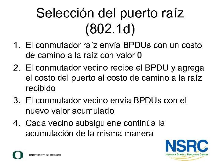 Selección del puerto raíz (802. 1 d) 1. El conmutador raíz envía BPDUs con