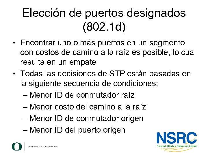 Elección de puertos designados (802. 1 d) • Encontrar uno o más puertos en