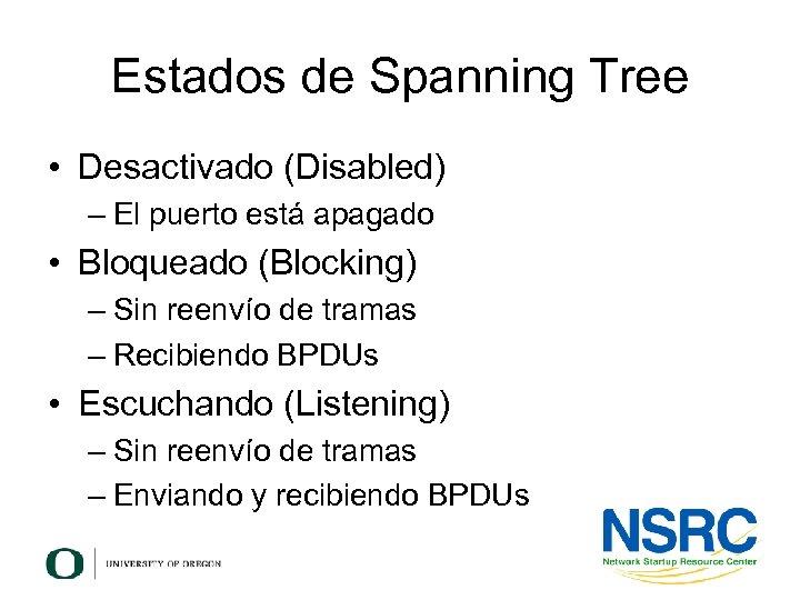 Estados de Spanning Tree • Desactivado (Disabled) – El puerto está apagado • Bloqueado