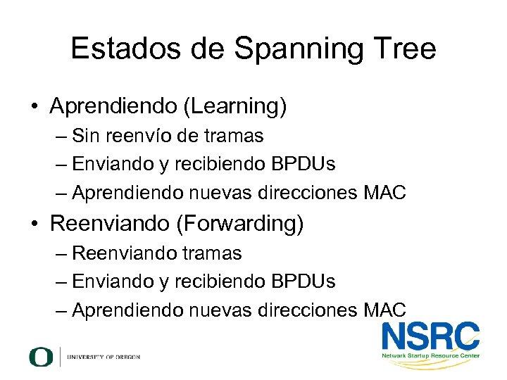 Estados de Spanning Tree • Aprendiendo (Learning) – Sin reenvío de tramas – Enviando