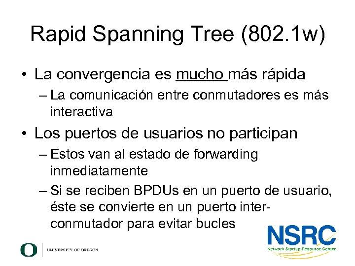 Rapid Spanning Tree (802. 1 w) • La convergencia es mucho más rápida –