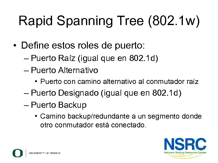 Rapid Spanning Tree (802. 1 w) • Define estos roles de puerto: – Puerto