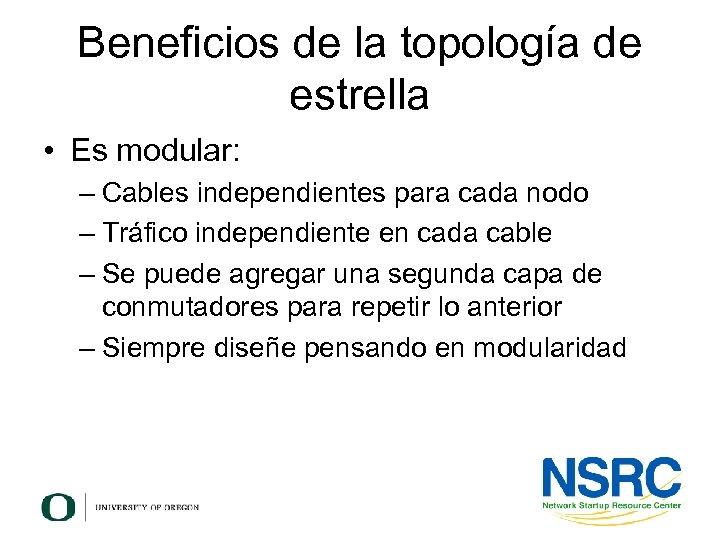 Beneficios de la topología de estrella • Es modular: – Cables independientes para cada
