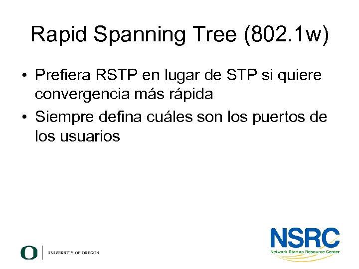 Rapid Spanning Tree (802. 1 w) • Prefiera RSTP en lugar de STP si